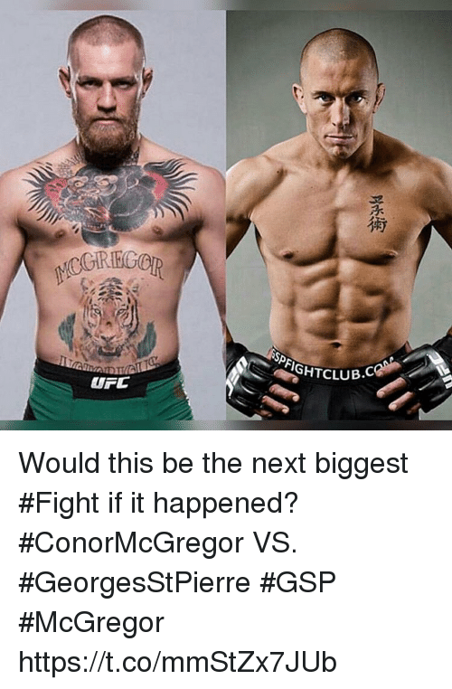 Memes, Fight, and 🤖: GHTCLUB.C Would this be the next biggest #Fight if it happened? #ConorMcGregor VS. #GeorgesStPierre #GSP #McGregor https://t.co/mmStZx7JUb