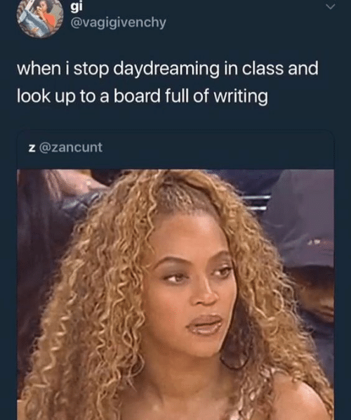 Board, Class, and Look: gi  2 @vagigivenchy  when i stop daydreaming in class and  look up to a board full of writing  z @zancunt