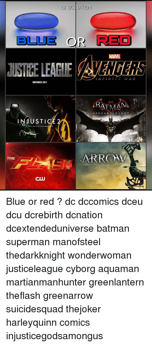 Batman, Memes, and Superman: GI DC NATION  BLUE OR RED  MARVEL  USTIRE LEAHE AVENGERS  NOVEMBER 2017  INJUSTIo  THE  GW Blue or red ? dc dccomics dceu dcu dcrebirth dcnation dcextendeduniverse batman superman manofsteel thedarkknight wonderwoman justiceleague cyborg aquaman martianmanhunter greenlantern theflash greenarrow suicidesquad thejoker harleyquinn comics injusticegodsamongus