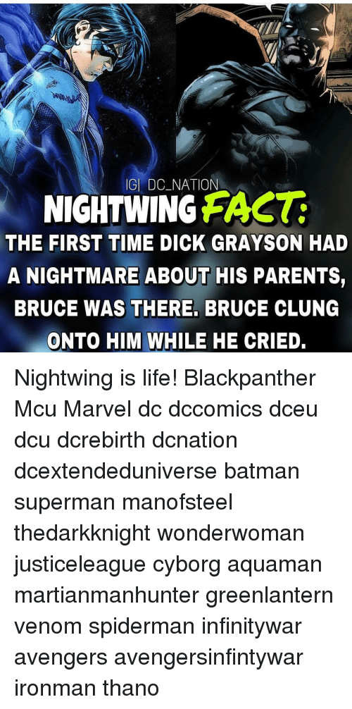 Batman, Life, and Memes: GI DC_NATION  NIGHTWING FAST  THE FIRST TIME DICK GRAYSON HAD  A NIGHTMARE ABOUT HIS PARENTS,  BRUCE WAS THERE, BRUCE CLUNG  ONTO HIM WHILE HE CRIED. Nightwing is life! Blackpanther Mcu Marvel dc dccomics dceu dcu dcrebirth dcnation dcextendeduniverse batman superman manofsteel thedarkknight wonderwoman justiceleague cyborg aquaman martianmanhunter greenlantern venom spiderman infinitywar avengers avengersinfintywar ironman thano