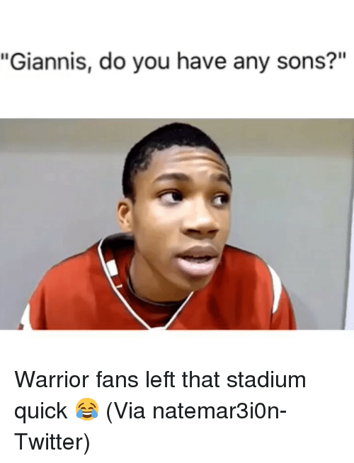 """Basketball, Nba, and Sports: """"Giannis, do you have any sons?"""" Warrior fans left that stadium quick 😂 (Via natemar3i0n-Twitter)"""