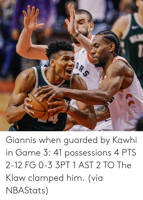 Game, Him, and Via: Giannis when guarded by Kawhi in Game 3:  41 possessions 4 PTS 2-12 FG 0-3 3PT 1 AST 2 TO  The Klaw clamped him.  (via NBAStats)