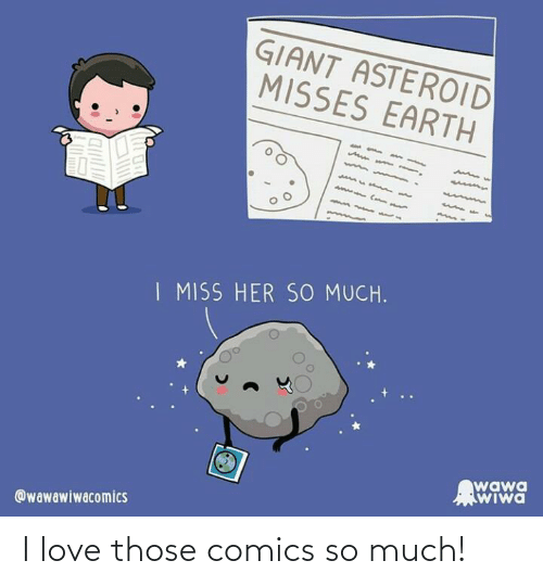 Love, Earth, and Giant: GIANT ASTEROID  MISSES EARTH  I MISS HER SO MUCH.  wawa  WIwa  @wawawiwacomics I love those comics so much!