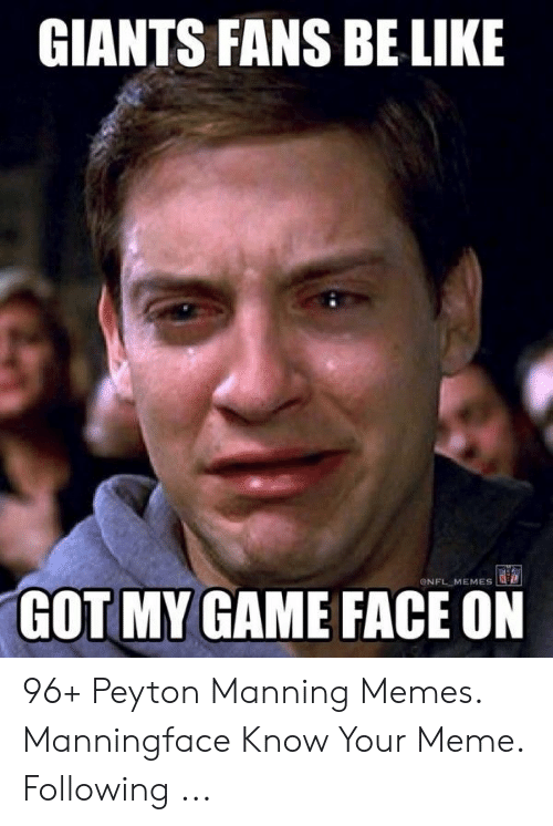 Peyton Manning Memes: GIANTS FANS BE LIKE  ONFL MEMES  GOT MY GAME FACE ON 96+ Peyton Manning Memes. Manningface Know Your Meme. Following ...