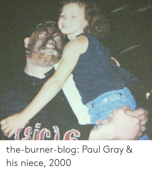 Tumblr, Blog, and Com: Gicic the-burner-blog:  Paul Gray & his niece, 2000