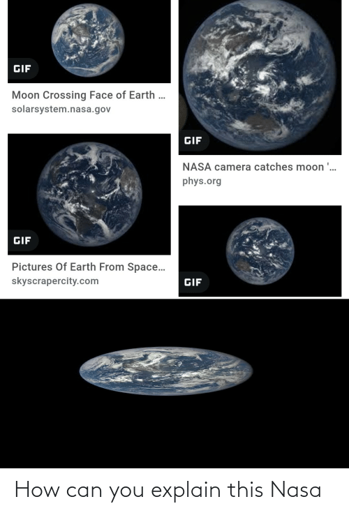 Gif Pictures: GIF  Moon Crossing Face of Earth ...  solarsystem.nasa.gov  GIF  NASA camera catches moon '...  phys.org  GIF  Pictures Of Earth From Space...  skyscrapercity.com  GIF How can you explain this Nasa