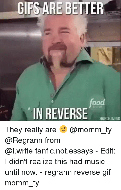 reverse-gif: GIFS ARE BETTER  food  IN REVERSE  SOURCE: IMGUR They really are 😉 @momm_ty @Regrann from @i.write.fanfic.not.essays - Edit: I didn't realize this had music until now. - regrann reverse gif momm_ty