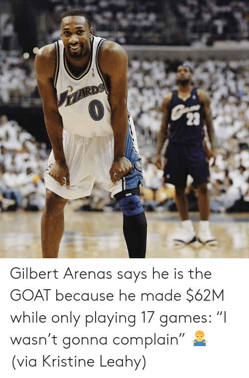 "The Goat: Gilbert Arenas says he is the GOAT because he made $62M while only playing 17 games: ""I wasn't gonna complain"" 🤷‍♂️  (via Kristine Leahy)"