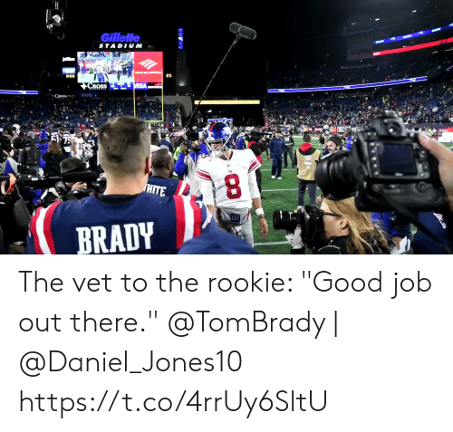"vet: Gillette  STADIUM  CROSS  EN75  3  HITE  BRADY The vet to the rookie: ""Good job out there.""  @TomBrady 