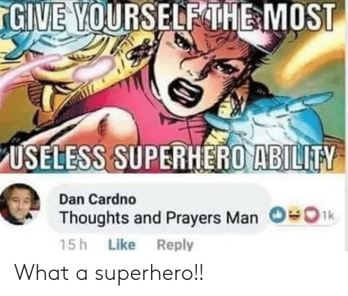 Superhero, Ability, and Man: GIME YOURSELF MOST  HE  USELESS SUPERHERO ABILITY  Dan Cardno  Thoughts and Prayers Man OOk  15h Like Reply What a superhero!!