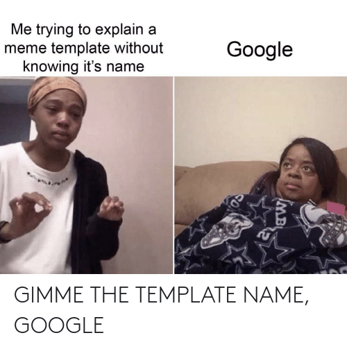 template: GIMME THE TEMPLATE NAME, GOOGLE