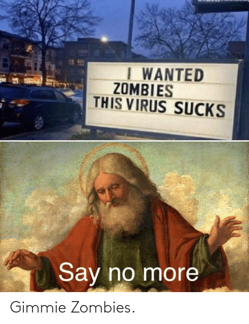 Zombies: Gimmie Zombies.