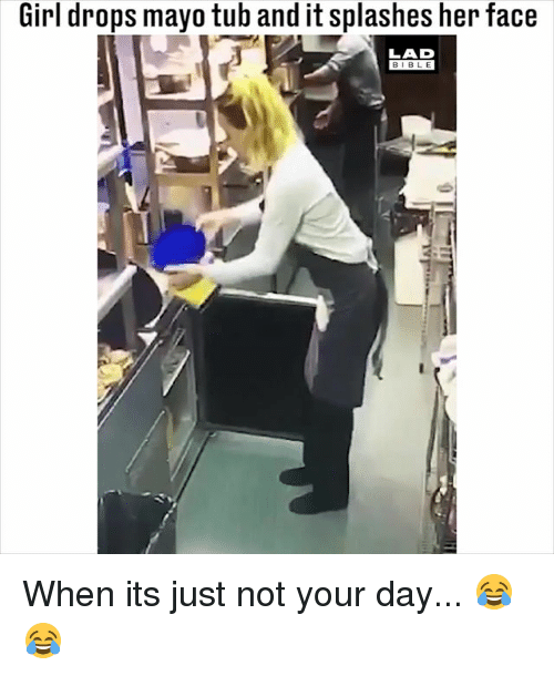 splashes: Girl drops mayo tub and it splashes her face  LAD  BIBLE When its just not your day... 😂😂