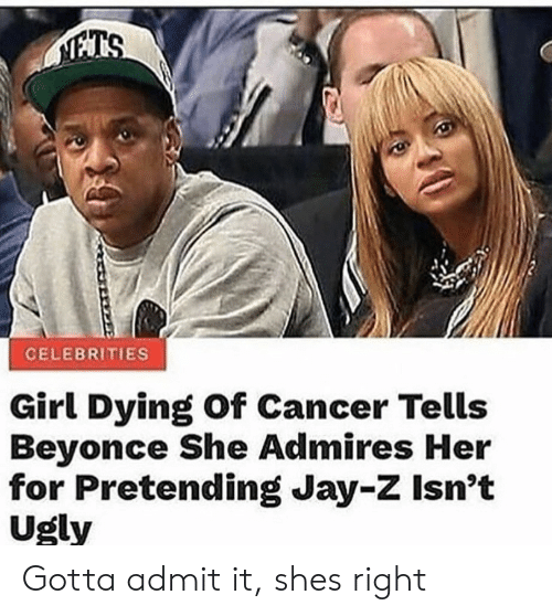 Shes Right: Girl Dying Of Cancer Tells  Beyonce She Admires Her  for Pretending Jay-Z Isn't  Ugly Gotta admit it, shes right