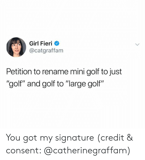 "Girl, Golf, and Got: Girl Fieri  @catgraffam  Petition to rename mini golf to just  ""golf"" and golf to ""large golf"" You got my signature (credit & consent: @catherinegraffam)"