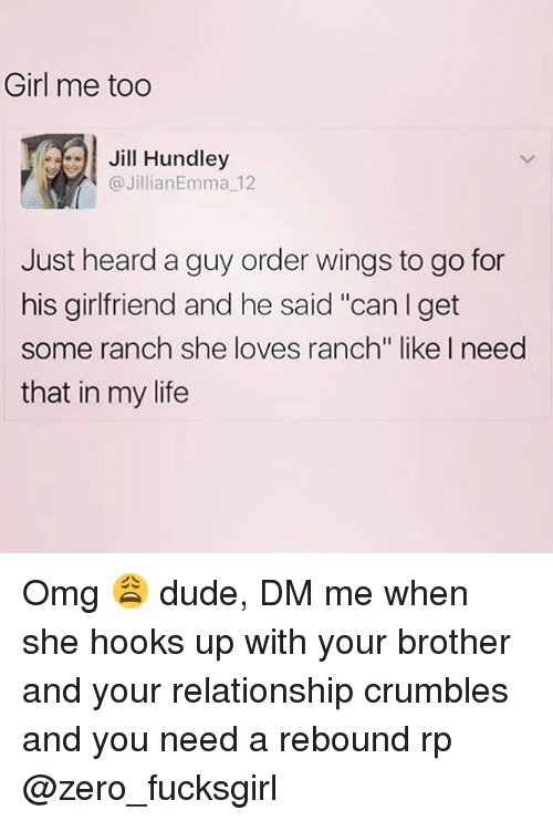 """rebounder: Girl me too  .91 Jill Hundley  @JillianEmma 12  Just heard a guy order wings to go for  his girlfriend and he said """"can I get  some ranch she loves ranch"""" like I need  that in my life Omg 😩 dude, DM me when she hooks up with your brother and your relationship crumbles and you need a rebound rp @zero_fucksgirl"""