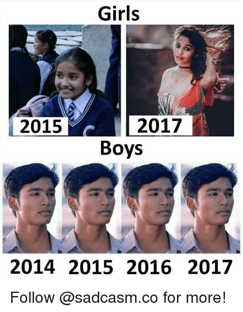 Girls, Memes, and Boys: Girls  2015 2017  Boys  2014 2015 2016 2017 Follow @sadcasm.co for more!
