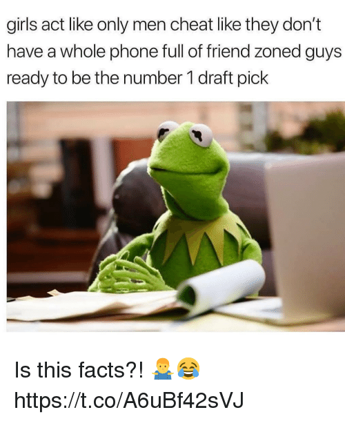 Friend Zoned: girls act like only men cheat like they don't  have a whole phone full of friend zoned guys  ready to be the number 1 draft pick Is this facts?! 🤷♂️😂 https://t.co/A6uBf42sVJ