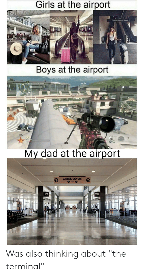 "Dad, Girls, and Dank Memes: Girls at the airport  Boys at the airport  DEFEN  1:16  INTERITI Fidd  TIE  My dad at the airport  GATES 20-25  21  20 Was also thinking about ""the terminal"""