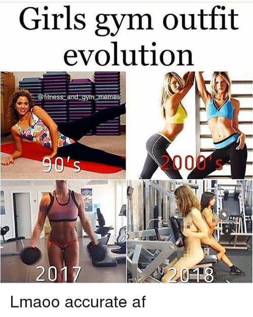 gym memes: Girls gym outfit  evolution  itness and gym memes  2000's -  201 Lmaoo accurate af
