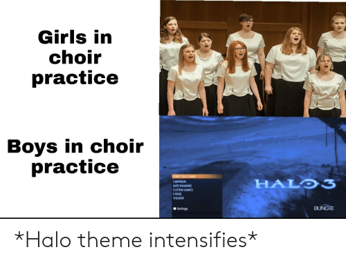 Girls, Halo, and Game: Girls in  choir  practice  Boys in choir  practice  START SOLD GAME  HALO3  CAMPAIGN  MATCHMAKING  CUSTOM GAMES  FORGE  THEATER  BUNGIE  Settings *Halo theme intensifies*