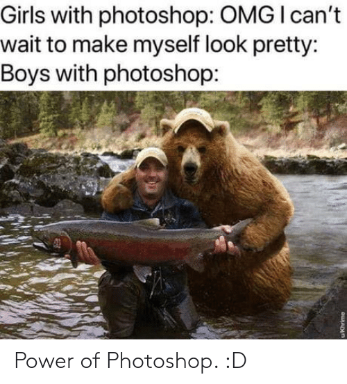 Cant Wait: Girls with photoshop: OMG I can't  wait to make myself look pretty:  Boys with photoshop: Power of Photoshop. :D
