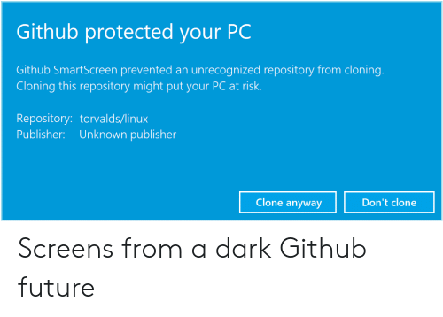 Future, Linux, and Github: Github protected your PC  Github SmartScreen prevented an unrecognized repository from cloning  Cloning this repository might put your PC at risk.  Repository: torvalds/linux  Publisher: Unknown publisher  Clone anyway  Don't clone Screens from a dark Github future