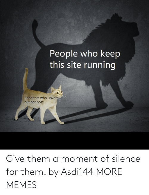 Silence: Give them a moment of silence for them. by Asdi144 MORE MEMES