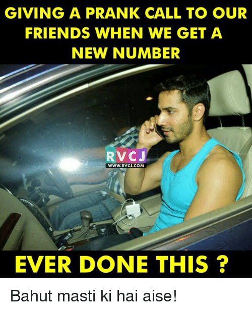 Memes, 🤖, and Prank Call: GIVING A PRANK CALL TO OUR  FRIENDS WHEN WE GET A  NEW NUMBER  RVCJ  WWW. RVCJ.COM  EVER DONE THIS Bahut masti ki hai aise!