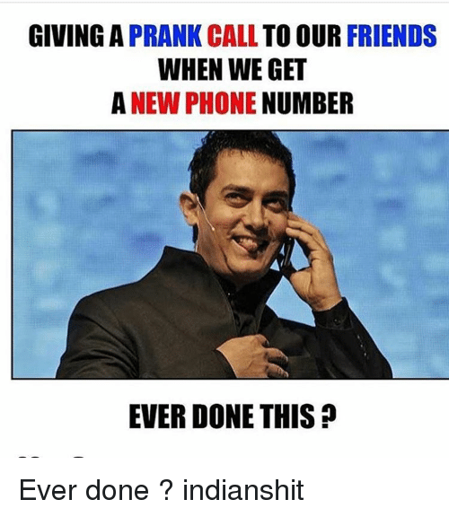 Memes, Prank, and Phone Number: GIVING A  PRANK CALL  TO OUR  FRIENDS  WHEN WE GET  A NEW PHONE  NUMBER  EVER DONE THIS Ever done ? indianshit
