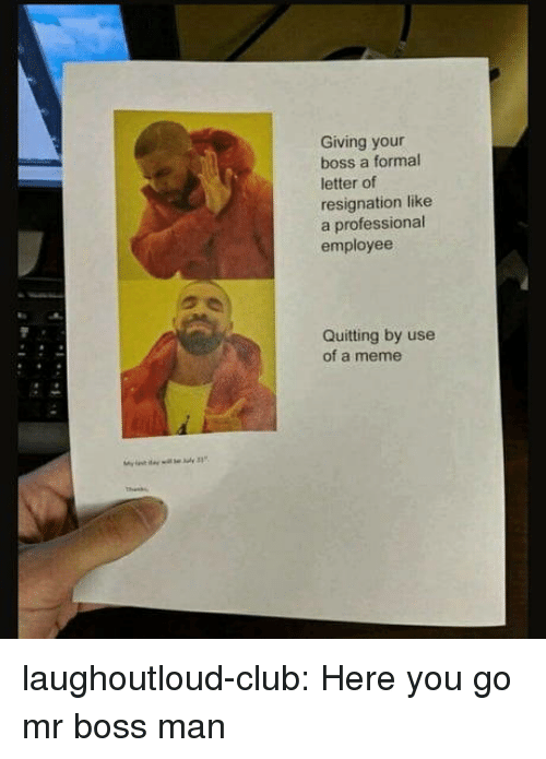 Club, Meme, and Tumblr: Giving your  boss a formal  letter of  resignation like  a professional  employee  Quitting by use  of a meme laughoutloud-club:  Here you go mr boss man