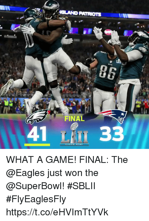 Philadelphia Eagles, Memes, and Patriotic: GLAND PATRIOTS  86  FINAL  41 33  SUPER BOWL WHAT A GAME!  FINAL: The @Eagles just won the @SuperBowl! #SBLII #FlyEaglesFly https://t.co/eHVImTtYVk