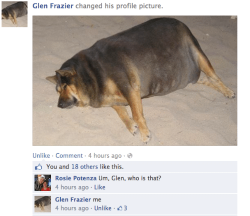 frazier: Glen Frazier changed his profile picture.  Unlike · Comment · 4 hours ago  O You and 18 others like this.  Rosie Potenza Um, Glen, who is that?  4 hours ago · Like  Glen Frazier me  4 hours ago · Unlike · 43
