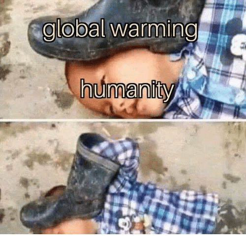 Global Warming, Memes, and 🤖: global Warming  manity