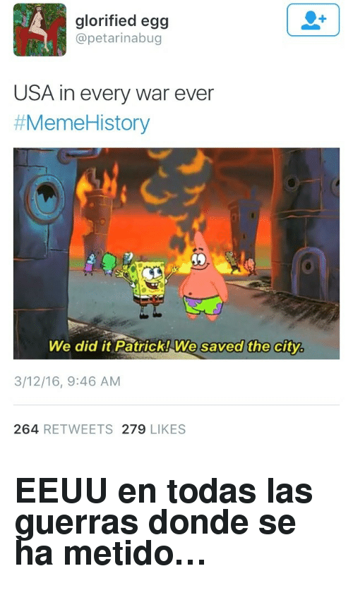 Usa, War, and City: glorified egg  @petarinabug  USA in every war ever  #MemeHi story  We did it Patrick! We saved the city  3/12/16, 9:46 AM  264 RETWEETS 279 LIKES <h2>EEUU en todas las guerras donde se ha metido&hellip;</h2>