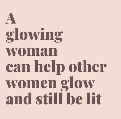 Other Women: glowing  woman  can help other  women glow  and still be lit
