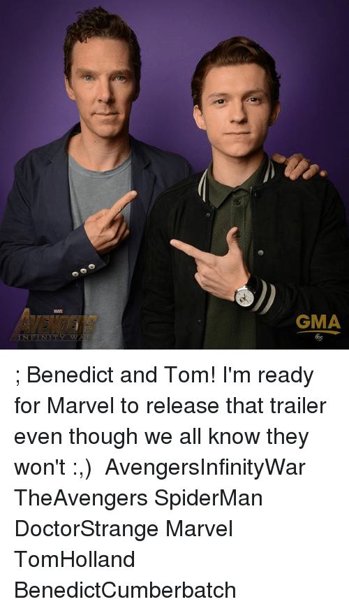 Memes, Marvel, and Spiderman: GMA  INFINTY w ; Benedict and Tom! I'm ready for Marvel to release that trailer even though we all know they won't :,) ⠀⠀⠀ AvengersInfinityWar TheAvengers SpiderMan DoctorStrange Marvel TomHolland BenedictCumberbatch