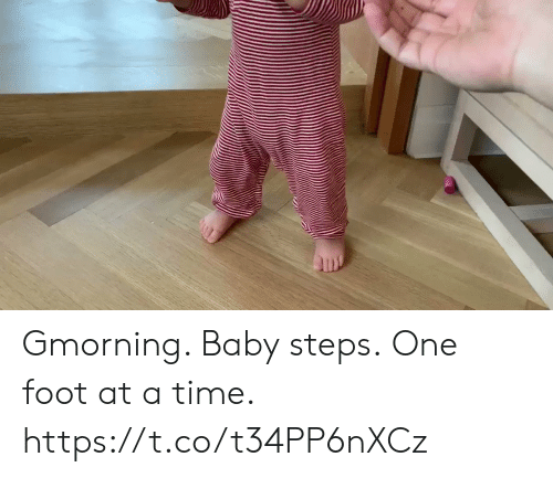 Memes, Time, and Baby: Gmorning. Baby steps. One foot at a time. https://t.co/t34PP6nXCz