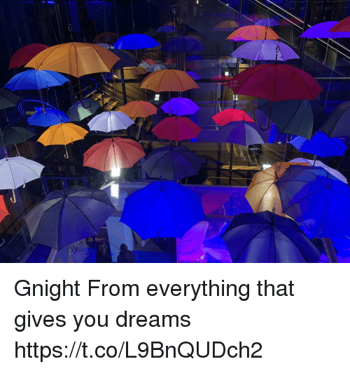 Memes, Dreams, and 🤖: Gnight From everything that gives you dreams https://t.co/L9BnQUDch2