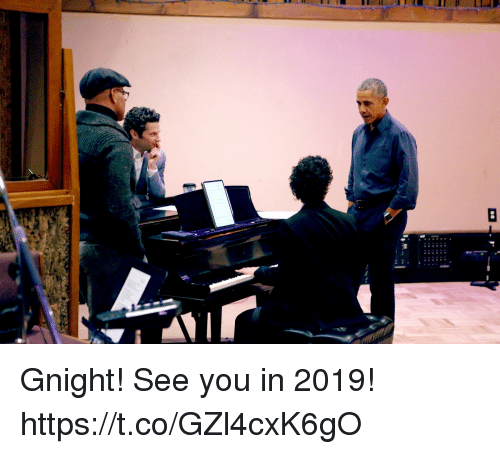 Memes, 🤖, and You: Gnight! See you in 2019! https://t.co/GZl4cxK6gO