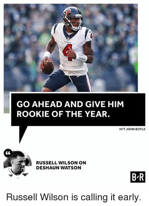 Russell Wilson, Him, and Watson: GO AHEAD AND GIVE HIM  ROOKIE OF THE YEAR.  HIT JOHN BOYLE  RUSSELL WILSON ON  DESHAUN WATSON  B R Russell Wilson is calling it early.