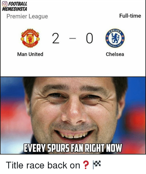 Chelsea, Football, and Memes: GO FOOTBALL  MEMESINSTA  Full-time  Premier League  MELSE  CHE  Chelsea  Man United  EVERY SPURS FAN RIGHT NOW Title race back on❓🏁