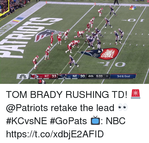 Memes, Patriotic, and Tom Brady: GOAL  3rd & Goal  NE30 4th 5:33 11  s KC 33  3  3-2  5-0 TOM BRADY RUSHING TD! 🚨  @Patriots retake the lead 👀 #KCvsNE #GoPats  📺: NBC https://t.co/xdbjE2AFID