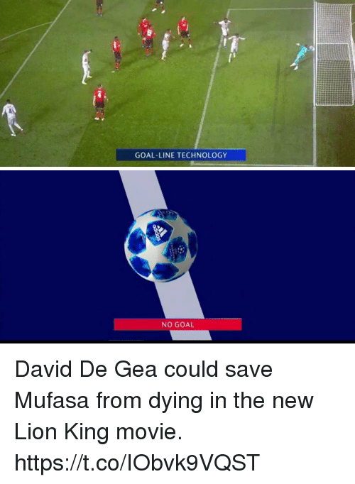 Soccer, Mufasa, and Goal: GOAL-LINE TECHNOLOGY   NO GOAL David De Gea could save Mufasa from dying in the new Lion King movie. https://t.co/IObvk9VQST
