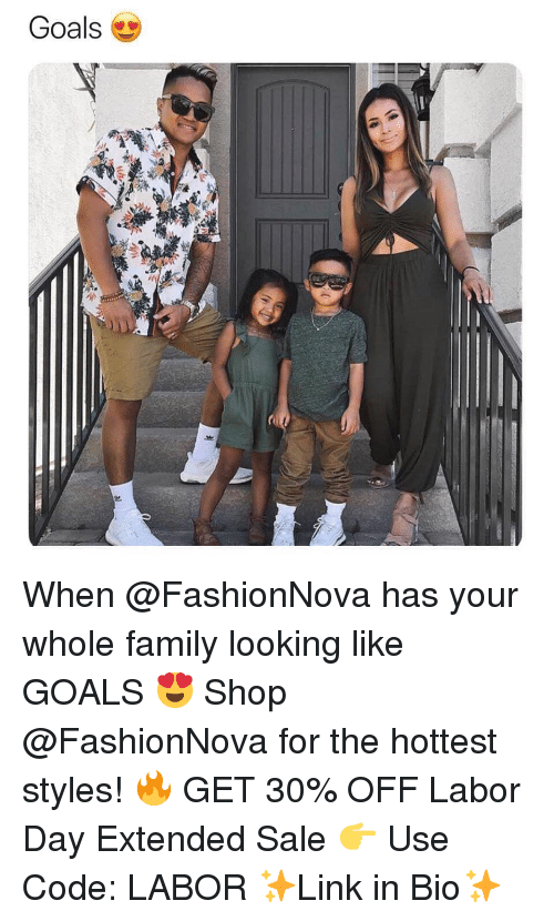 Family, Funny, and Goals: Goals When @FashionNova has your whole family looking like GOALS 😍 Shop @FashionNova for the hottest styles! 🔥 GET 30% OFF Labor Day Extended Sale 👉 Use Code: LABOR ✨Link in Bio✨