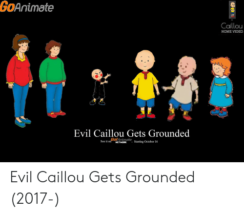 GOAnimate Caillou HOME VIDEO Evil Caillou Gets Grounded Go
