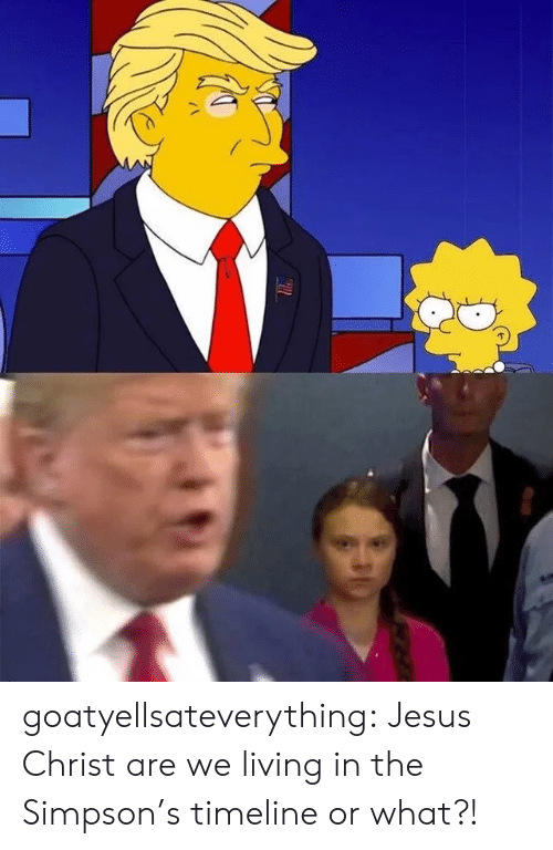 Jesus, The Simpsons, and Tumblr: goatyellsateverything:  Jesus Christ are we living in the Simpson's timeline or what?!