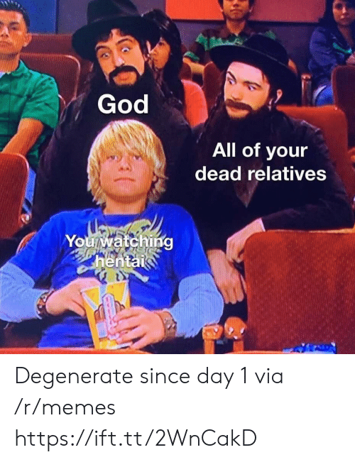 hentai: God  All of your  dead relatives  Youwatching  hentai Degenerate since day 1 via /r/memes https://ift.tt/2WnCakD