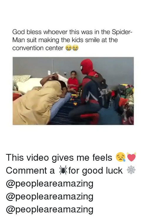 convention center: God bless whoever this was in the Spider-  Man suit making the kids smile at the  convention center GDG This video gives me feels 😪💓 Comment a 🕷for good luck 🕸 @peopleareamazing @peopleareamazing @peopleareamazing