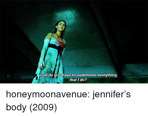 God, Target, and Tumblr: God do you have to undermine everything  that I do? honeymoonavenue: jennifer's body (2009)